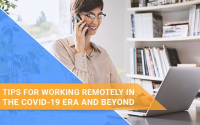 Tips for Working Remotely in the COVID-19 Era and Beyond